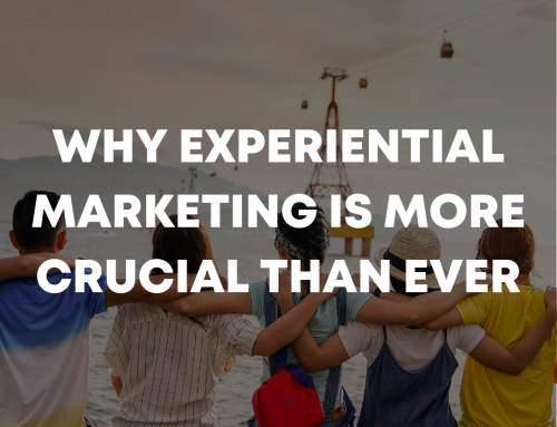 Why Experiential Marketing is More Crucial Than Ever